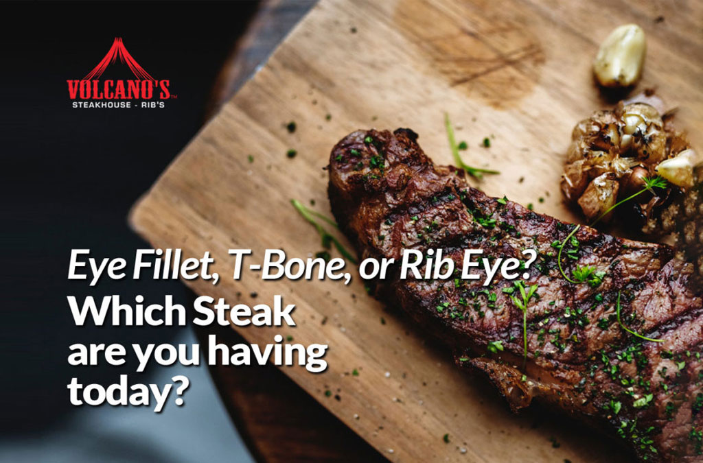 Eye Fillet, T-Bone, or Rib Eye? Which steak are you having today?